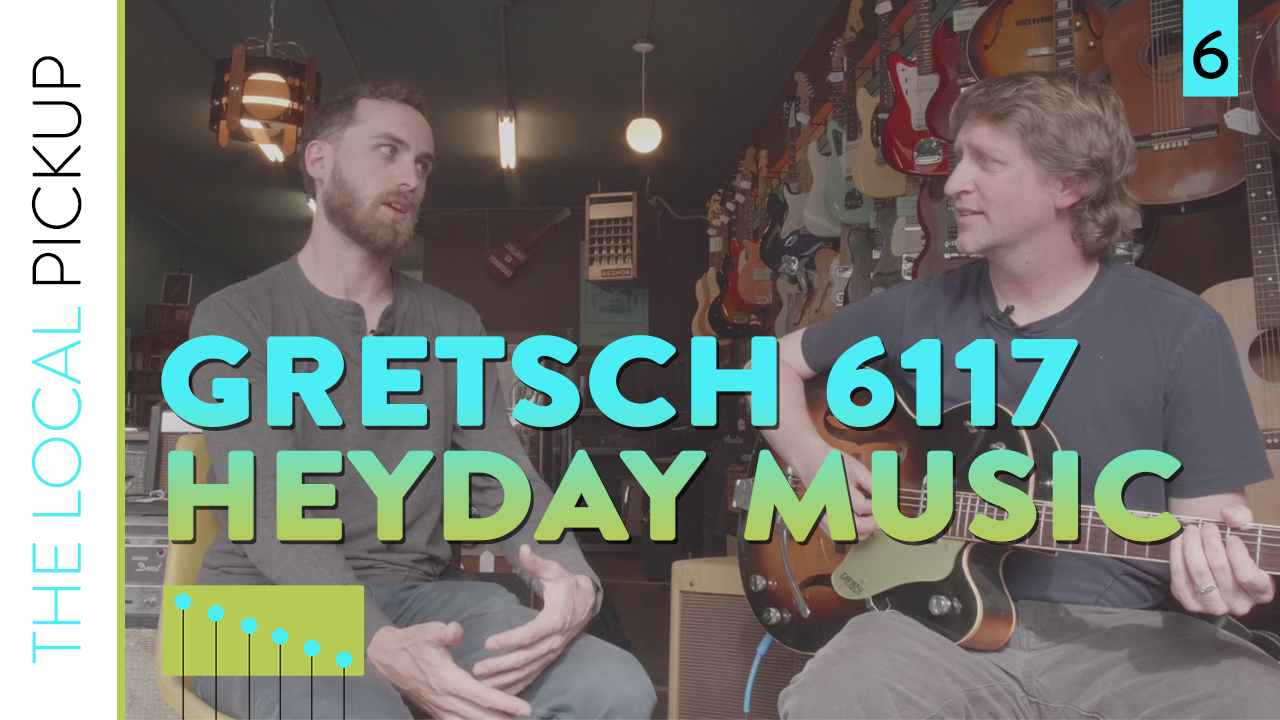 The Local Pickup Episode 6 Thumbnail Gretsch 6117